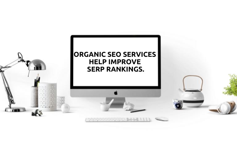 Organic SEO Services help improve SERP rankings.